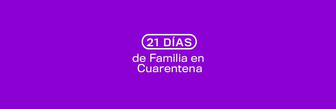 21 días de familia en cuarentena